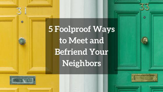 5 Foolproof Ways to Meet and Befriend Your Neighbors